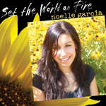 Set the World on Fire – Noelle Garcia