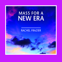 Mass for a New Era – Rachel Frazier